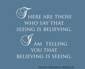 Neale Donald Walsch - Believing is Seeing